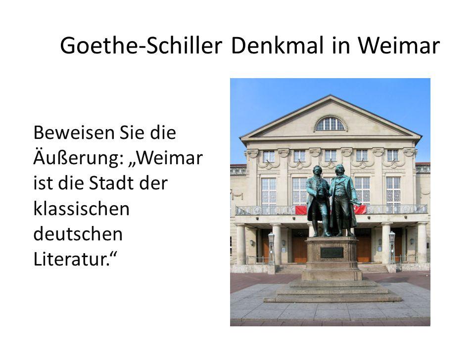 """Goethe-Schiller Denkmal in Weimar Beweisen Sie die Äußerung: """"Weimar ist die Stadt der klassischen deutschen Literatur."""