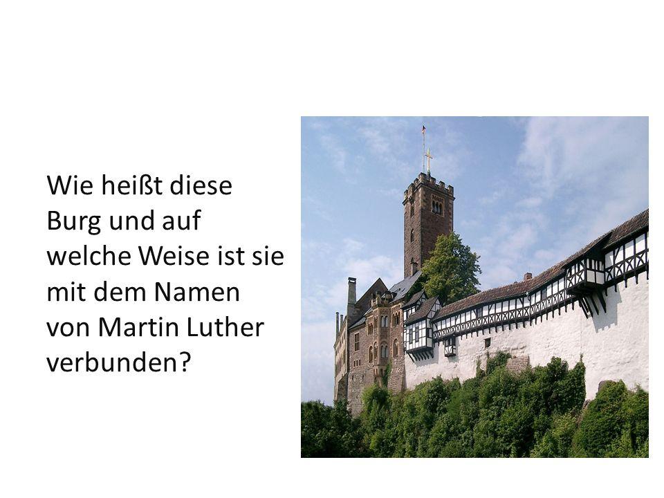 Wie heißt diese Burg und auf welche Weise ist sie mit dem Namen von Martin Luther verbunden