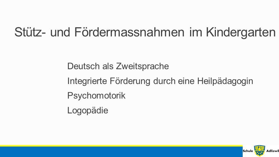 Stütz- und Fördermassnahmen im Kindergarten Deutsch als Zweitsprache Integrierte Förderung durch eine Heilpädagogin Psychomotorik Logopädie