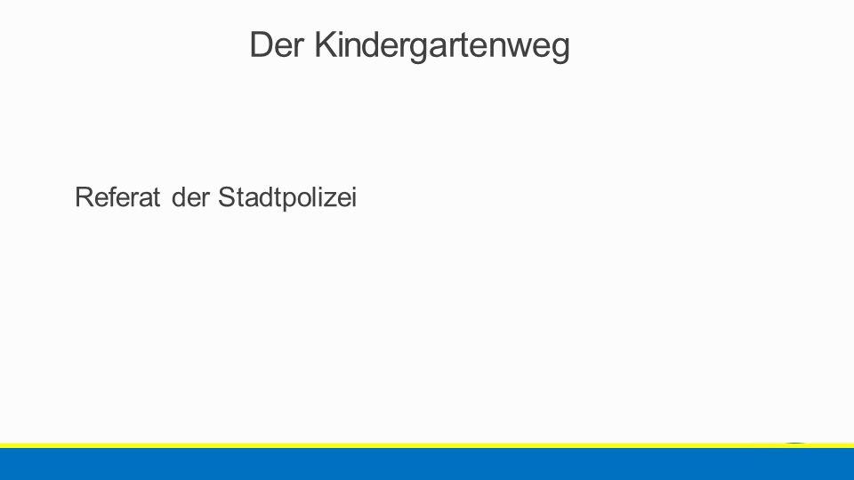 Der Kindergartenweg Referat der Stadtpolizei