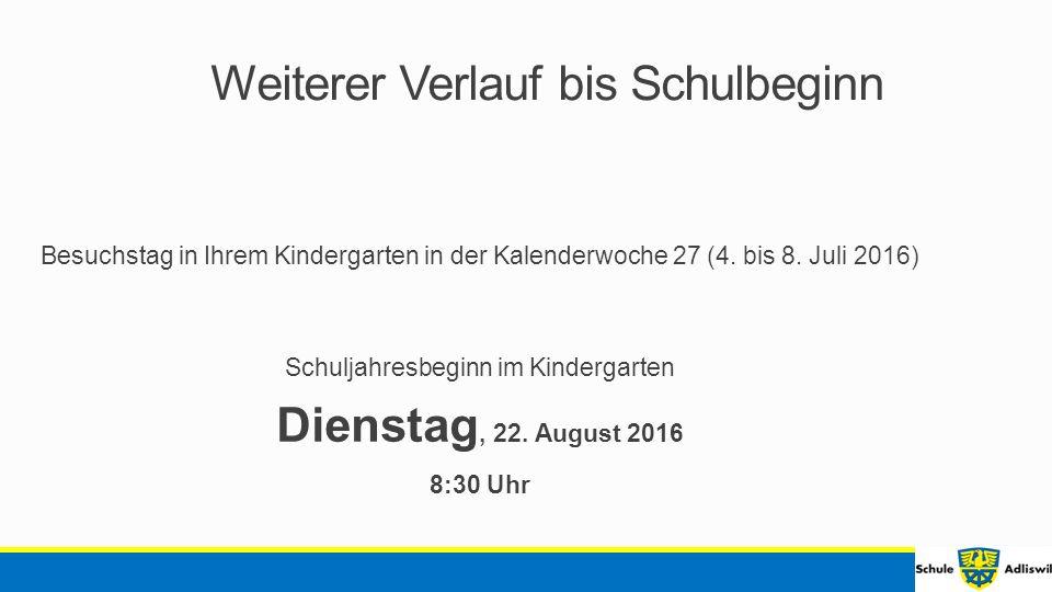 Weiterer Verlauf bis Schulbeginn Besuchstag in Ihrem Kindergarten in der Kalenderwoche 27 (4.