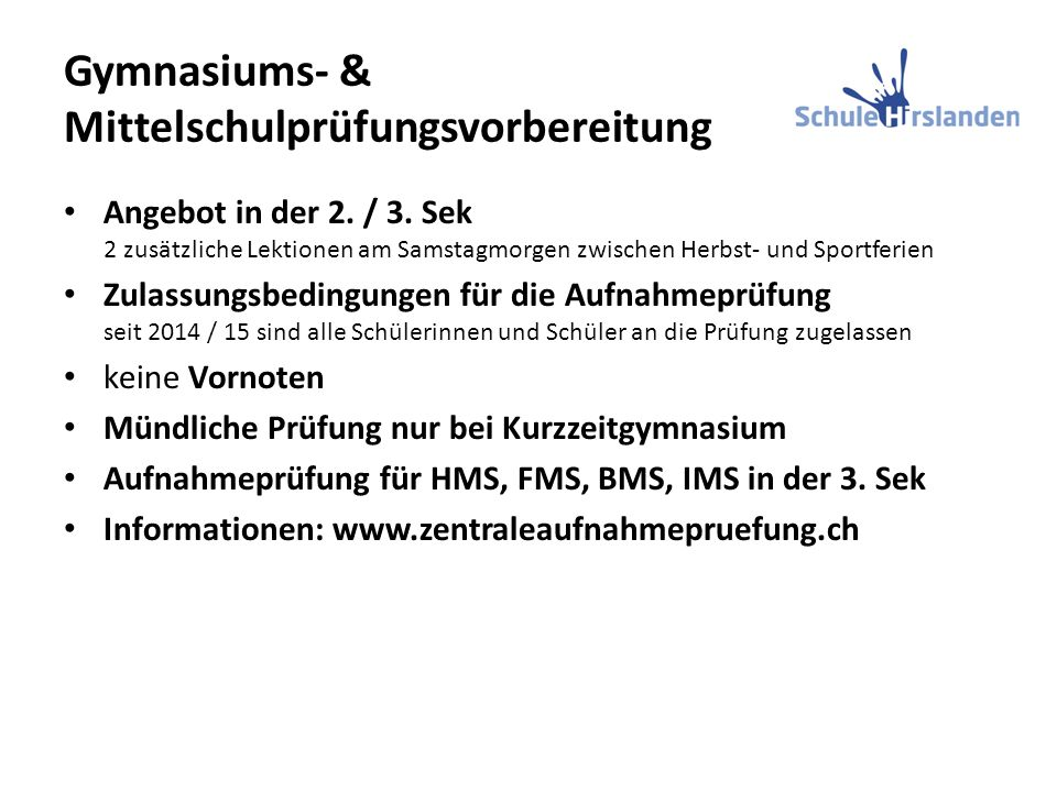 Gymnasiums- & Mittelschulprüfungsvorbereitung Angebot in der 2. / 3. Sek 2 zusätzliche Lektionen am Samstagmorgen zwischen Herbst- und Sportferien Zul
