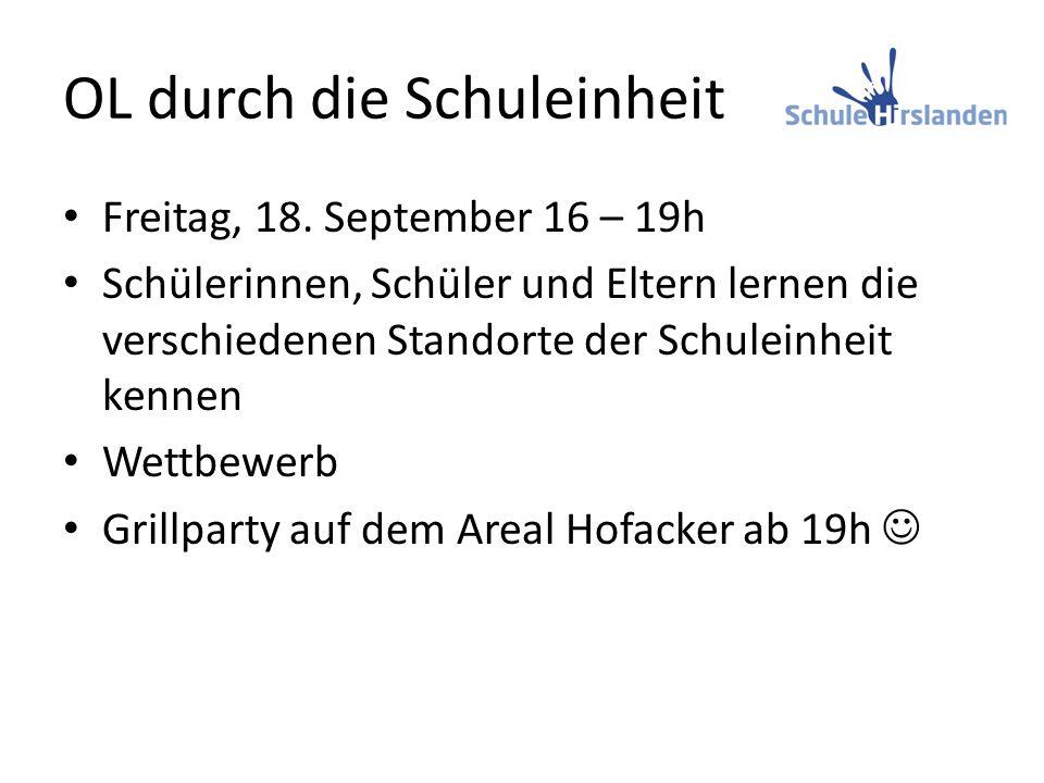 OL durch die Schuleinheit Freitag, 18. September 16 – 19h Schülerinnen, Schüler und Eltern lernen die verschiedenen Standorte der Schuleinheit kennen