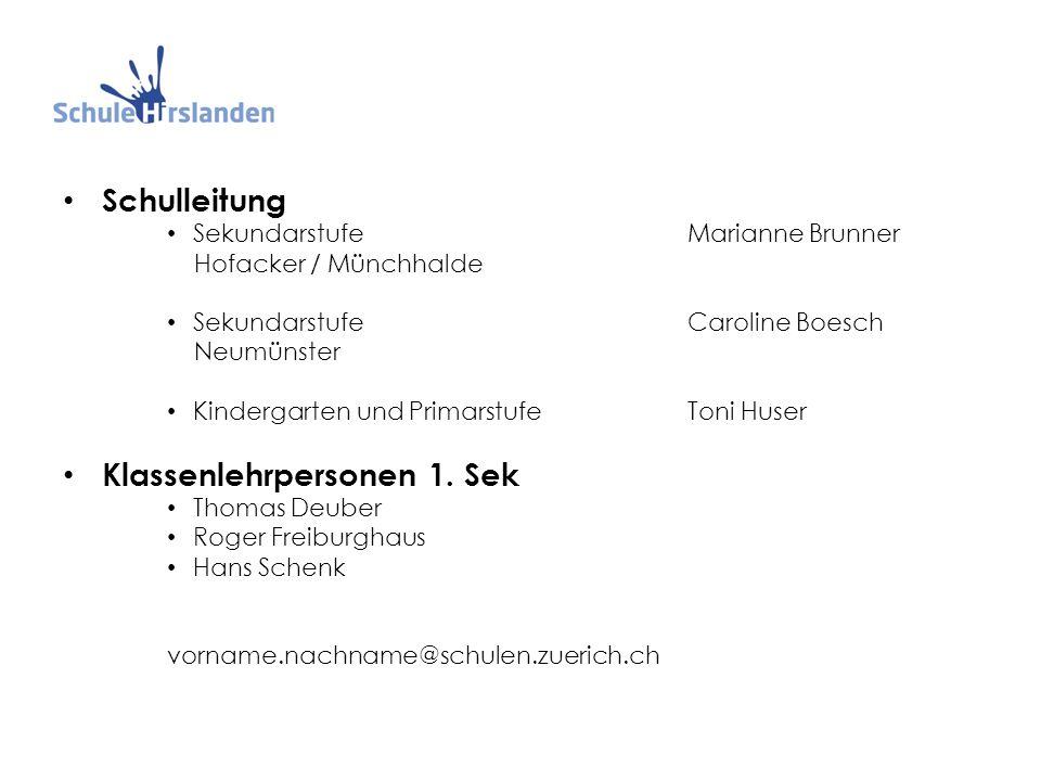 Schulleitung SekundarstufeMarianne Brunner Hofacker / Münchhalde SekundarstufeCaroline Boesch Neumünster Kindergarten und PrimarstufeToni Huser Klassenlehrpersonen 1.