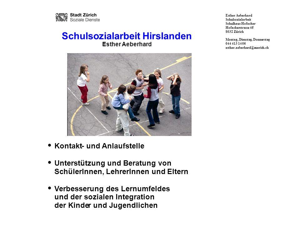 Esther Aeberhard Schulsozialarbeit Schulhaus Hofacker Hofackerstrasse 45 8032 Zürich Montag, Dienstag, Donnerstag 044 413 14 06 esther.aeberhard@zueri