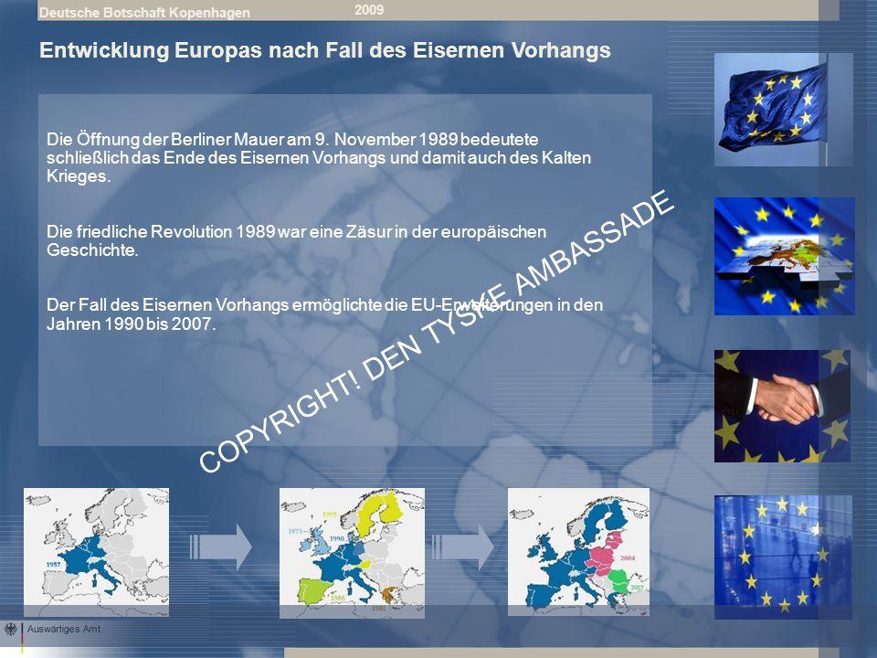 Deutsche Botschaft Kopenhagen 2009 Entwicklung Europas nach Fall des Eisernen Vorhangs Die Öffnung der Berliner Mauer am 9.