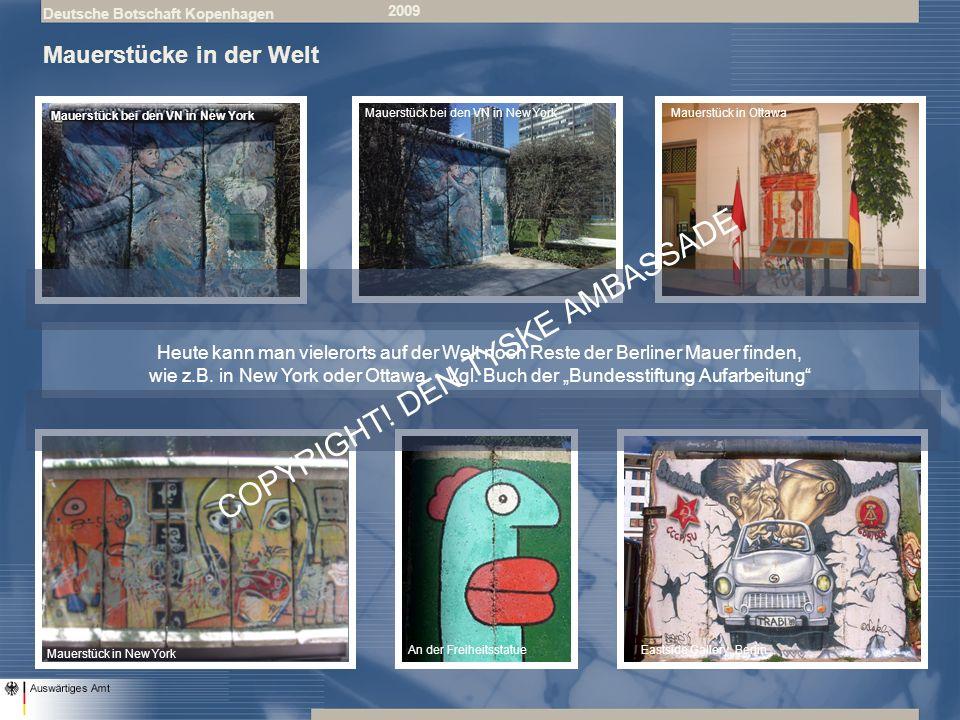 Deutsche Botschaft Kopenhagen 2009 Mauerstücke in der Welt Mauerstück in Ottawa An der Freiheitsstatue Mauerstück in New York Mauerstück bei den VN in New York Eastside Gallery, Berlin Heute kann man vielerorts auf der Welt noch Reste der Berliner Mauer finden, wie z.B.