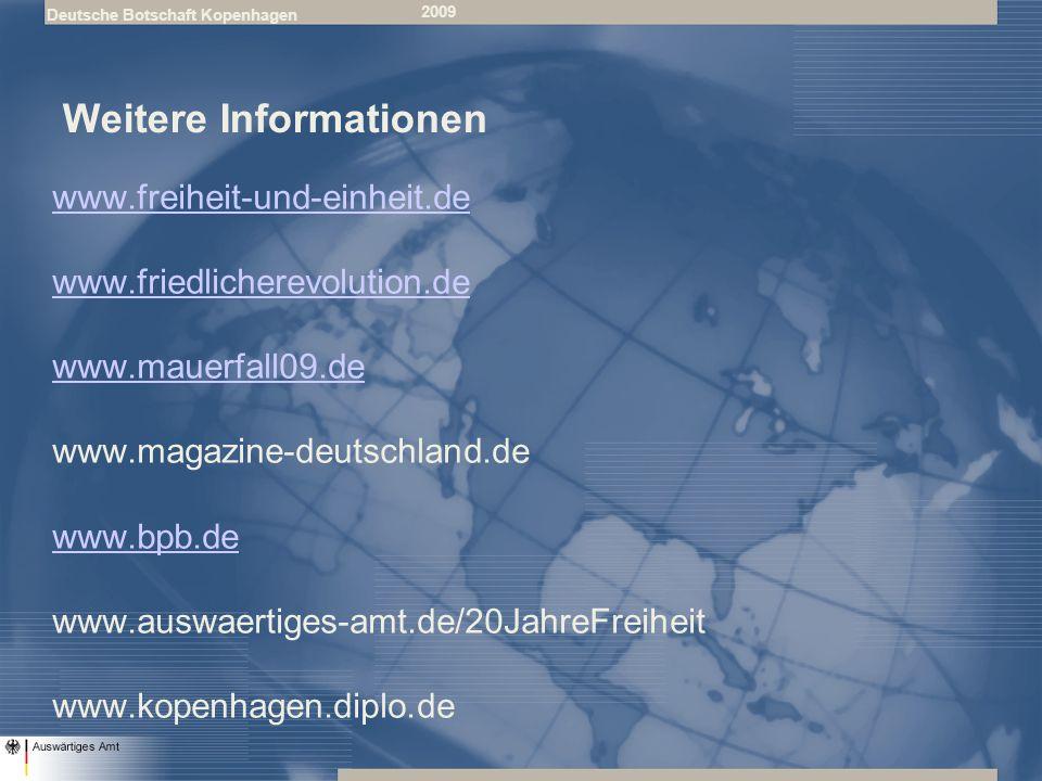 Deutsche Botschaft Kopenhagen 2009 Weitere Informationen www.freiheit-und-einheit.de www.friedlicherevolution.de www.mauerfall09.de www.magazine-deutschland.de www.bpb.de www.auswaertiges-amt.de/20JahreFreiheit www.kopenhagen.diplo.de