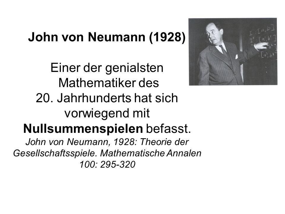 John von Neumann (1928) Einer der genialsten Mathematiker des 20. Jahrhunderts hat sich vorwiegend mit Nullsummenspielen befasst. John von Neumann, 19