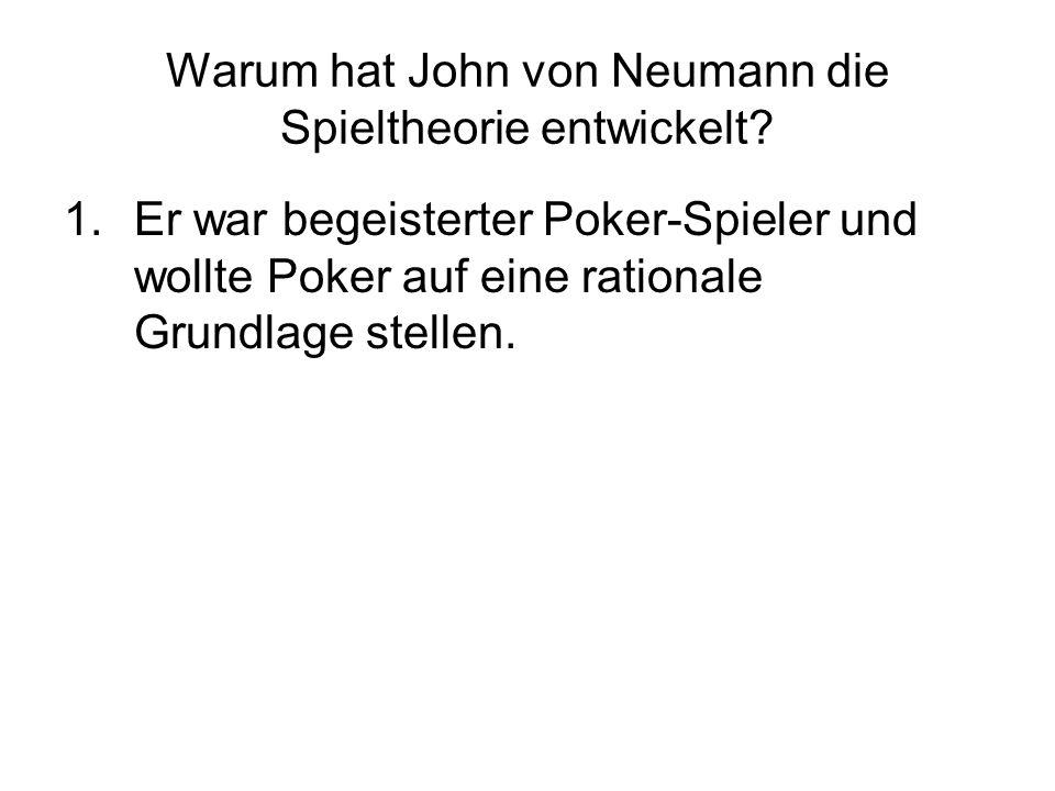 1.Er war begeisterter Poker-Spieler und wollte Poker auf eine rationale Grundlage stellen.