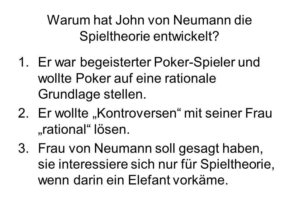 Warum hat John von Neumann die Spieltheorie entwickelt? 1.Er war begeisterter Poker-Spieler und wollte Poker auf eine rationale Grundlage stellen. 2.E