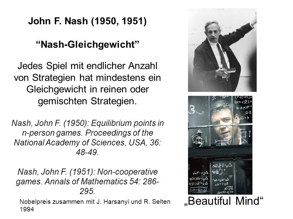 """John F. Nash (1950, 1951) """"Nash-Gleichgewicht"""" Jedes Spiel mit endlicher Anzahl von Strategien hat mindestens ein Gleichgewicht in reinen oder gemisch"""