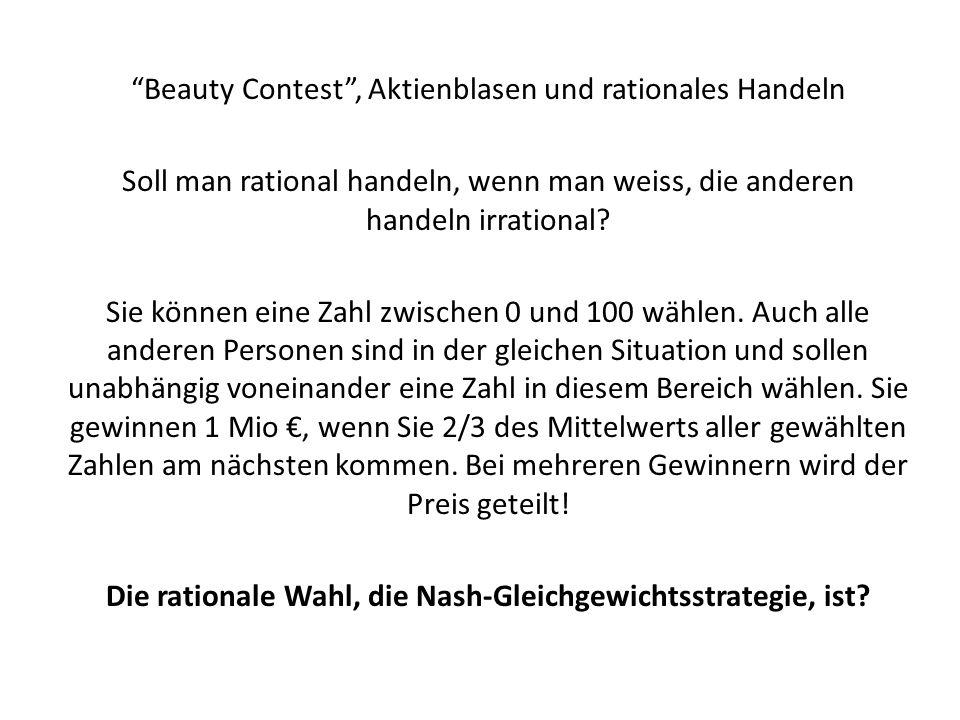"""""""Beauty Contest"""", Aktienblasen und rationales Handeln Soll man rational handeln, wenn man weiss, die anderen handeln irrational? Sie können eine Zahl"""