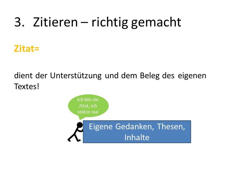 3.Zitieren – richtig gemacht Zitat= dient der Unterstützung und dem Beleg des eigenen Textes.