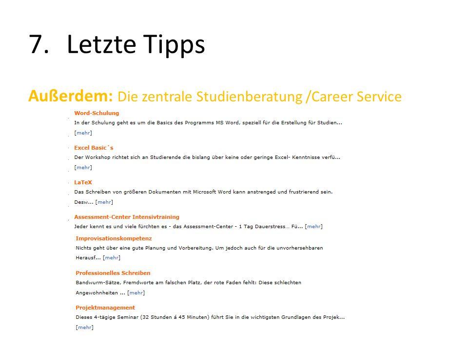 7.Letzte Tipps Außerdem: Die zentrale Studienberatung /Career Service