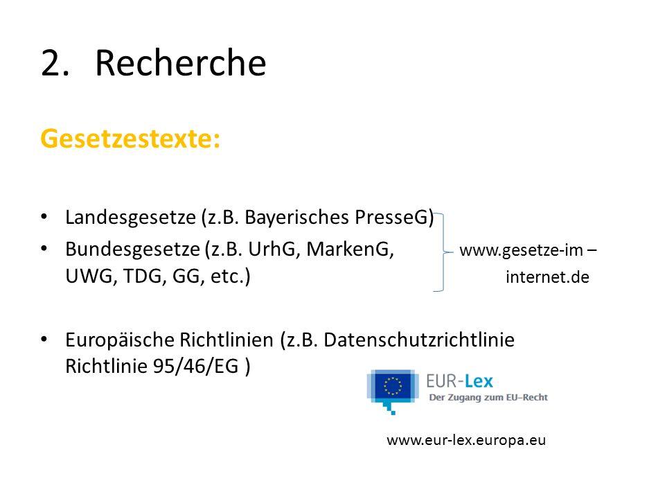 2.Recherche Gesetzestexte: Landesgesetze (z.B. Bayerisches PresseG) Bundesgesetze (z.B.