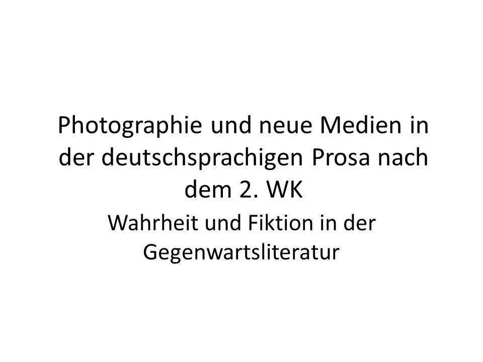 Photographie und Literatur 2 konkurrierende Medien, sowie Dikurse, Erinnerungs- und Kommunikationsmittel Konkurrenz der Fiktionalität und der Realität.