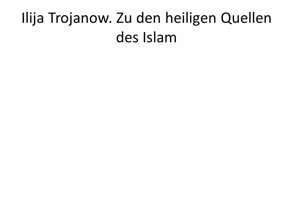 Ilija Trojanow. Zu den heiligen Quellen des Islam