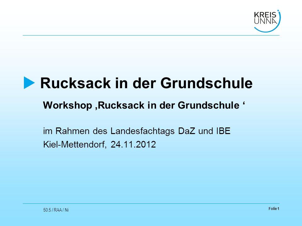 Folie 1 50.5 / RAA / Ni  Rucksack in der Grundschule Workshop 'Rucksack in der Grundschule ' im Rahmen des Landesfachtags DaZ und IBE Kiel-Mettendorf, 24.11.2012