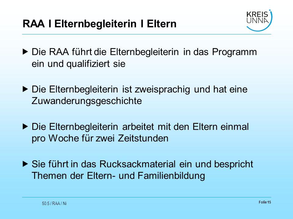 RAA I Elternbegleiterin I Eltern  Die RAA führt die Elternbegleiterin in das Programm ein und qualifiziert sie  Die Elternbegleiterin ist zweisprach