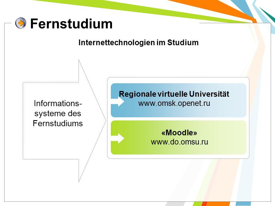 Fernstudium Informations- systeme des Fernstudiums Internettechnologien im Studium Regionale virtuelle Universität www.omsk.openet.ru «Moodle» www.do.