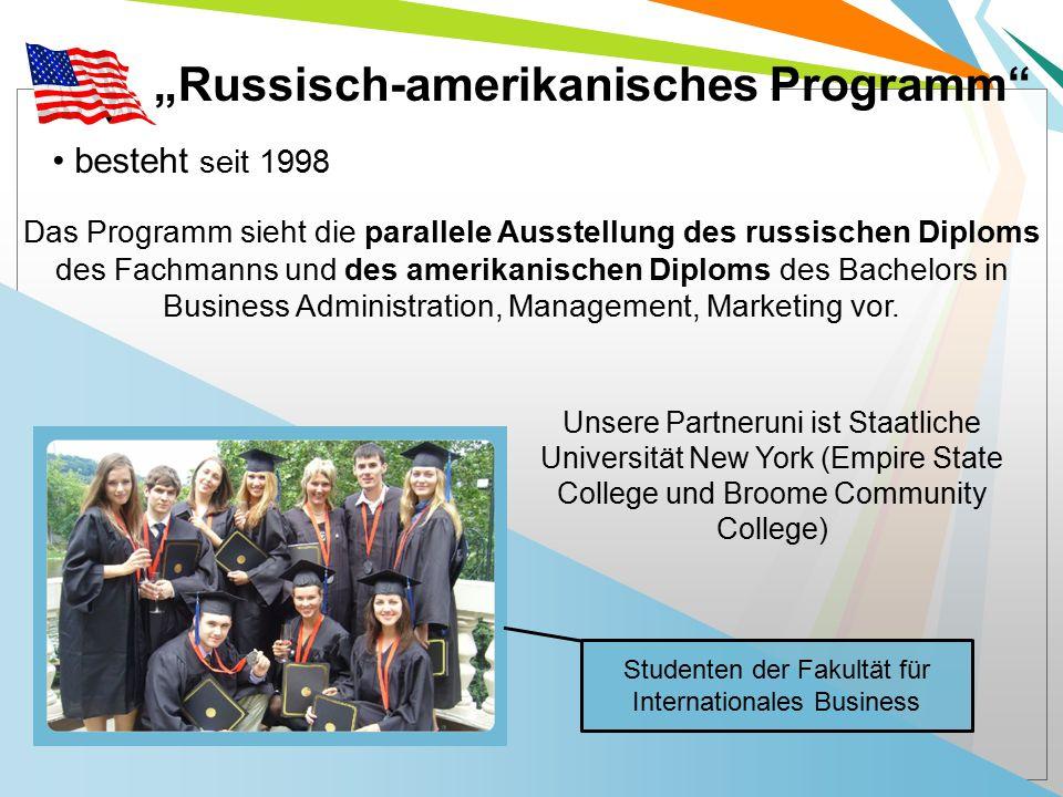 """""""Russisch-amerikanisches Programm besteht seit 1998 Das Programm sieht die parallele Ausstellung des russischen Diploms des Fachmanns und des amerikanischen Diploms des Bachelors in Business Administration, Management, Marketing vor."""