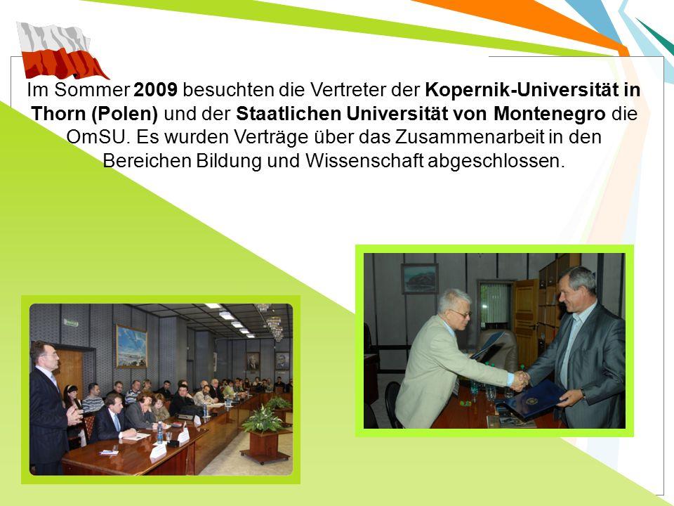 Im Sommer 2009 besuchten die Vertreter der Kopernik-Universität in Thorn (Polen) und der Staatlichen Universität von Montenegro die OmSU. Es wurden Ve