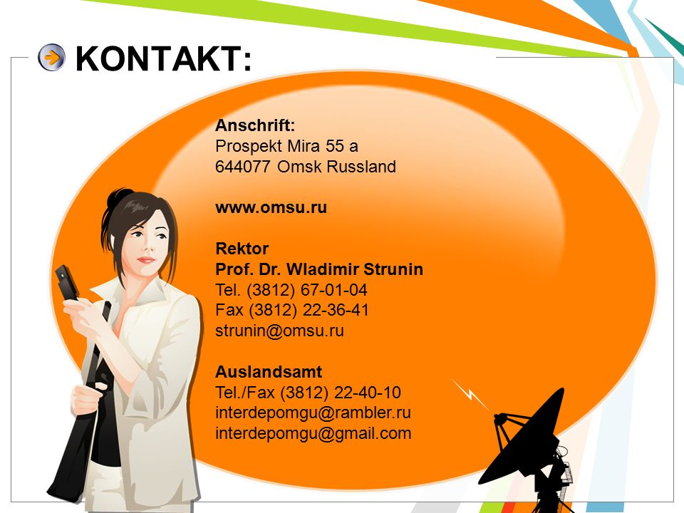 KONTAKT: Anschrift: Prospekt Mira 55 a 644077 Omsk Russland www.omsu.ru Rektor Prof.