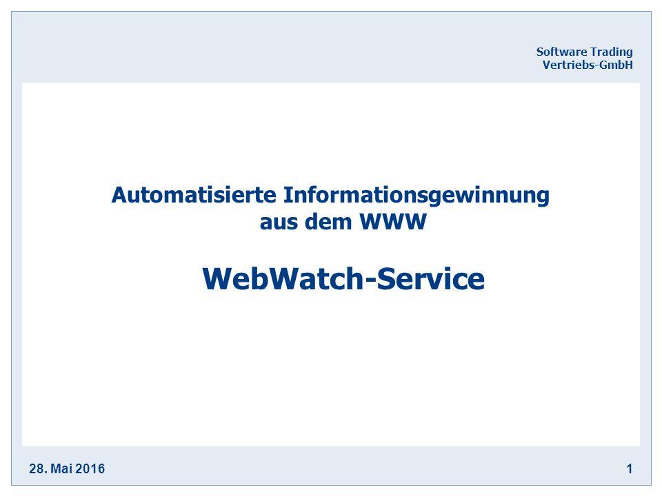 28. Mai 20161 Software Trading Vertriebs-GmbH Automatisierte Informationsgewinnung aus dem WWW WebWatch-Service