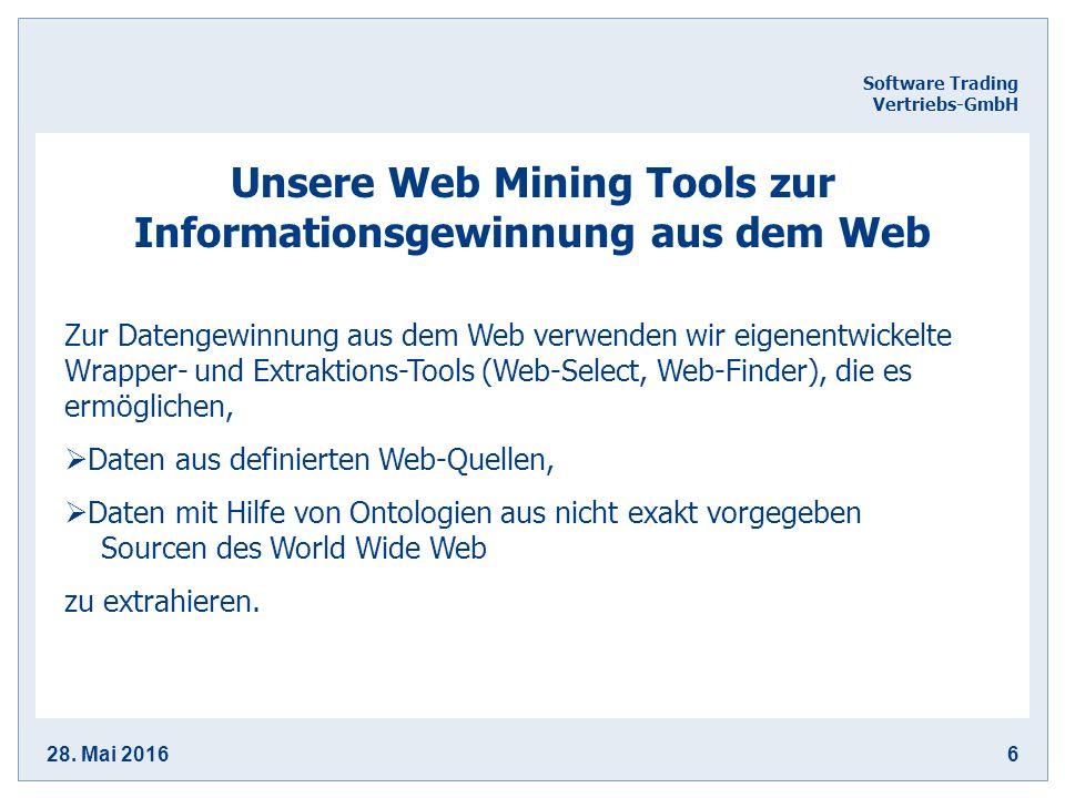 28. Mai 20166 Software Trading Vertriebs-GmbH Unsere Web Mining Tools zur Informationsgewinnung aus dem Web Zur Datengewinnung aus dem Web verwenden w