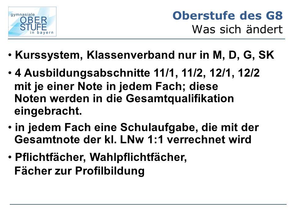 Oberstufe des G8 Was sich ändert Kurssystem, Klassenverband nur in M, D, G, SK 4 Ausbildungsabschnitte 11/1, 11/2, 12/1, 12/2 mit je einer Note in jedem Fach; diese Noten werden in die Gesamtqualifikation eingebracht.