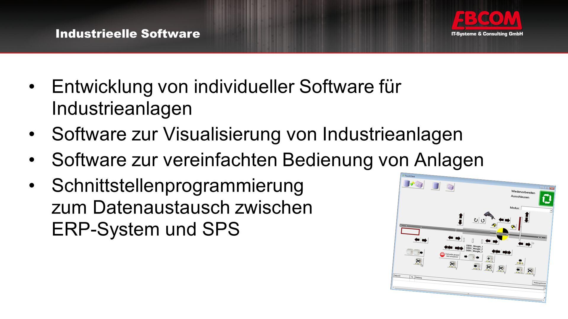 Entwicklung von individueller Software für Industrieanlagen Software zur Visualisierung von Industrieanlagen Software zur vereinfachten Bedienung von Anlagen Schnittstellenprogrammierung zum Datenaustausch zwischen ERP-System und SPS Industrieelle Software
