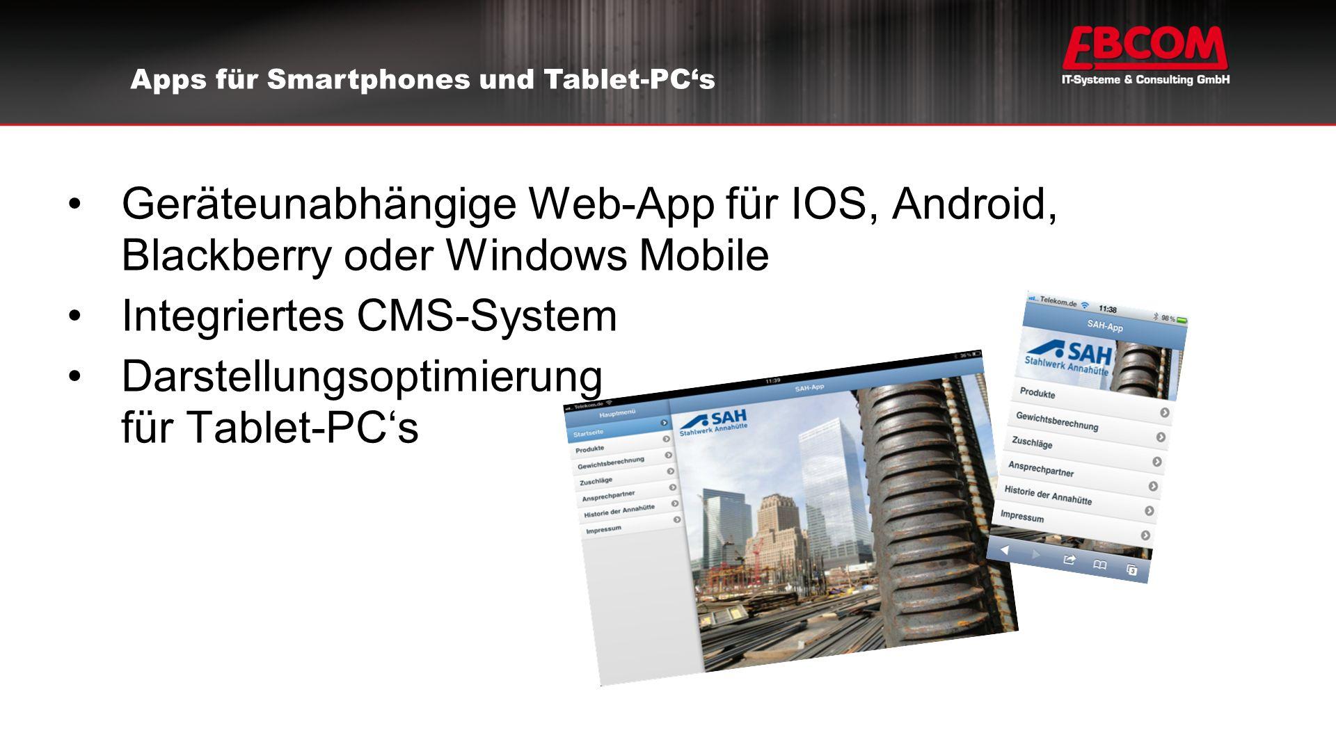 Geräteunabhängige Web-App für IOS, Android, Blackberry oder Windows Mobile Integriertes CMS-System Darstellungsoptimierung für Tablet-PC's Apps für Smartphones und Tablet-PC's