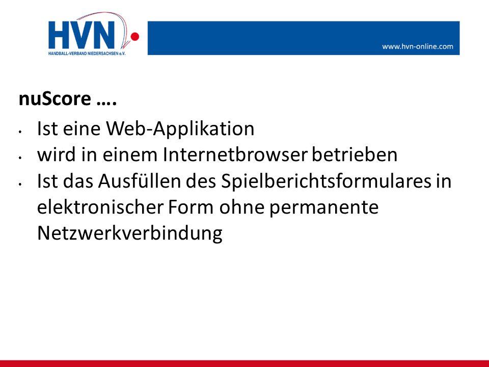 nuScore …. Ist eine Web-Applikation wird in einem Internetbrowser betrieben Ist das Ausfüllen des Spielberichtsformulares in elektronischer Form ohne