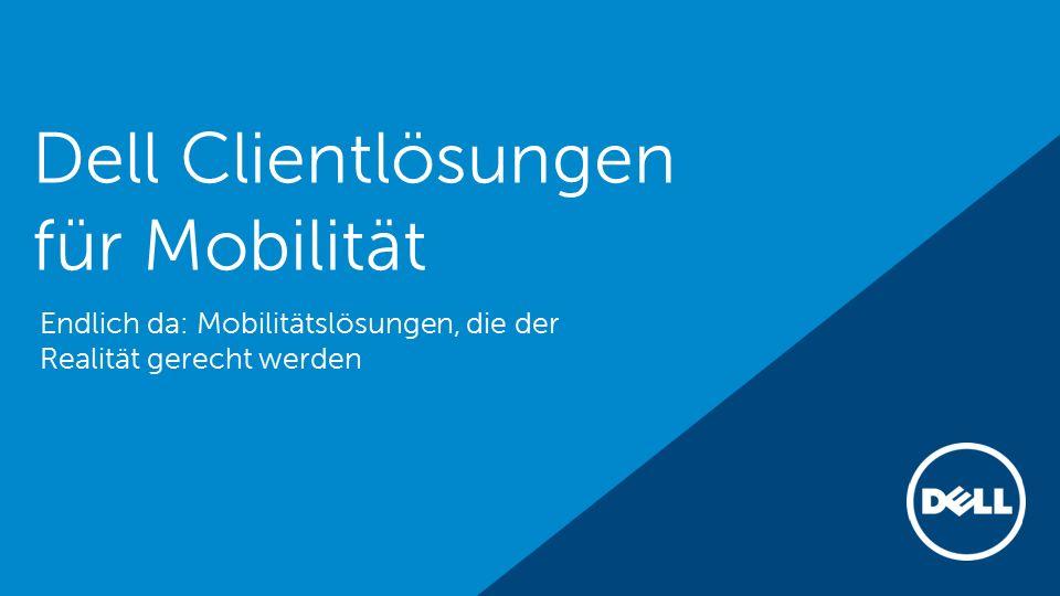 Dell Clientlösungen für Mobilität Endlich da: Mobilitätslösungen, die der Realität gerecht werden