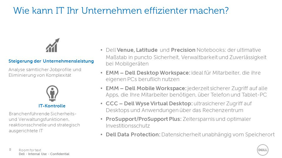 8 Services Room for text Dell - Internal Use - Confidential Wie kann IT Ihr Unternehmen effizienter machen.
