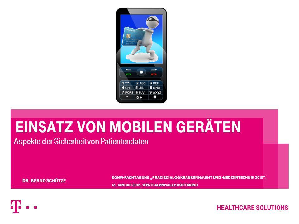 """Einsatz von mobilen Geräten Aspekte der Sicherheit von Patientendaten  KGNW-Fachtagung """"Praxisdialog Krankenhaus-IT und -Medizintechnik 2015 , 13."""
