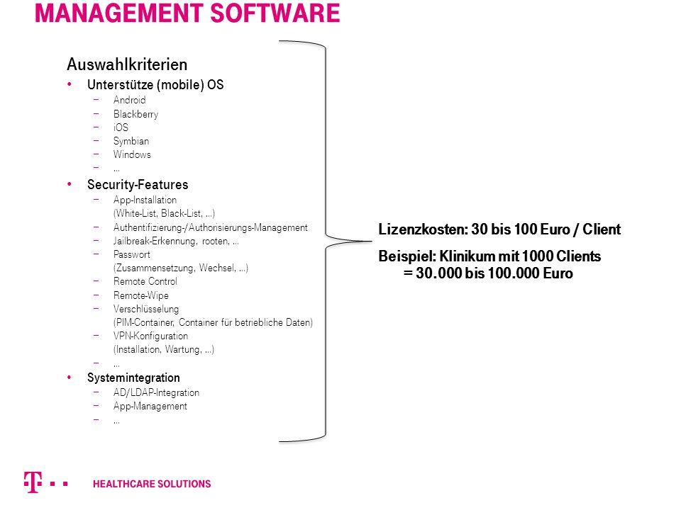 Management Software Auswahlkriterien Unterstütze (mobile) OS  Android  Blackberry  iOS  Symbian  Windows  … Security-Features  App-Installation (White-List, Black-List, …)  Authentifizierung-/Authorisierungs-Management  Jailbreak-Erkennung, rooten, …  Passwort (Zusammensetzung, Wechsel, …)  Remote Control  Remote-Wipe  Verschlüsselung (PIM-Container, Container für betriebliche Daten)  VPN-Konfiguration (Installation, Wartung, …)  … Systemintegration  AD/LDAP-Integration  App-Management  … Lizenzkosten: 30 bis 100 Euro / Client Beispiel: Klinikum mit 1000 Clients = 30.000 bis 100.000 Euro