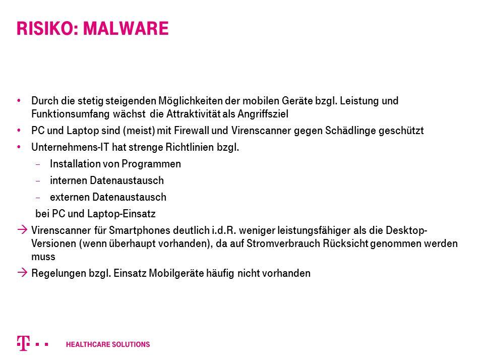 Risiko: Malware Durch die stetig steigenden Möglichkeiten der mobilen Geräte bzgl.