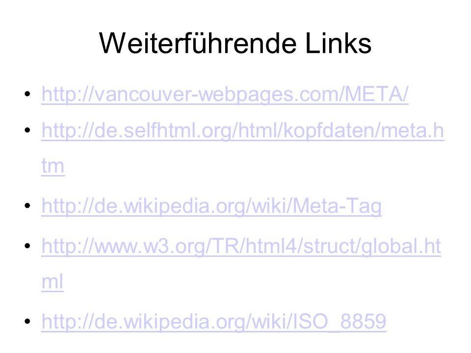 Weiterführende Links http://vancouver-webpages.com/META/ http://de.selfhtml.org/html/kopfdaten/meta.h tmhttp://de.selfhtml.org/html/kopfdaten/meta.h tm http://de.wikipedia.org/wiki/Meta-Tag http://www.w3.org/TR/html4/struct/global.ht mlhttp://www.w3.org/TR/html4/struct/global.ht ml http://de.wikipedia.org/wiki/ISO_8859