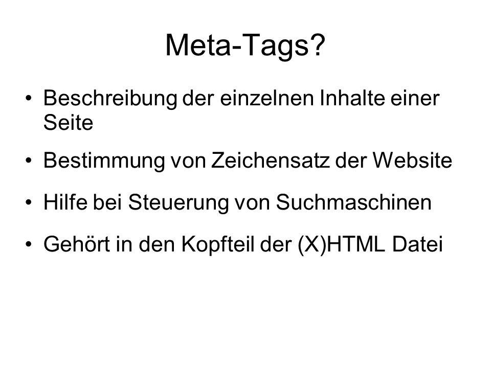Meta-Tags? Beschreibung der einzelnen Inhalte einer Seite Bestimmung von Zeichensatz der Website Hilfe bei Steuerung von Suchmaschinen Gehört in den K