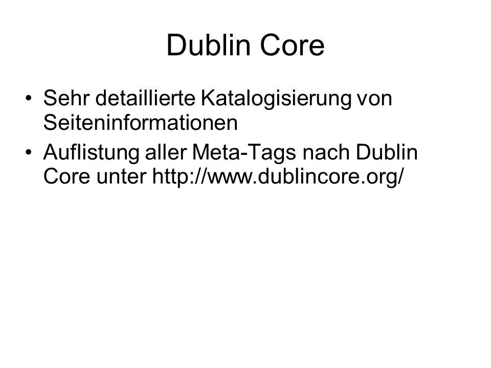 Dublin Core Sehr detaillierte Katalogisierung von Seiteninformationen Auflistung aller Meta-Tags nach Dublin Core unter http://www.dublincore.org/