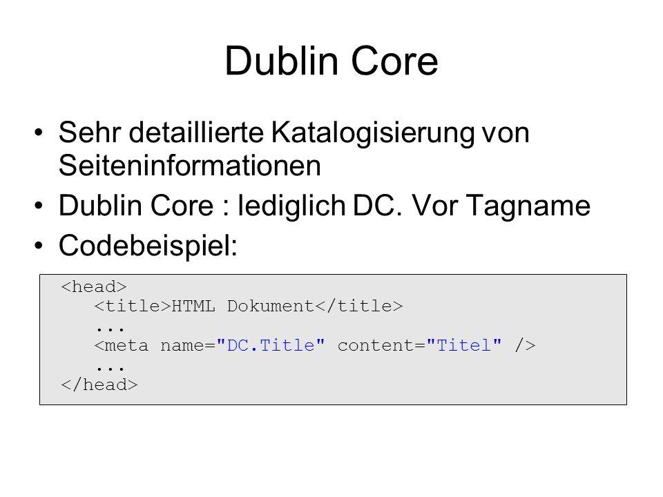 Dublin Core Sehr detaillierte Katalogisierung von Seiteninformationen Dublin Core : lediglich DC. Vor Tagname Codebeispiel: HTML Dokument......