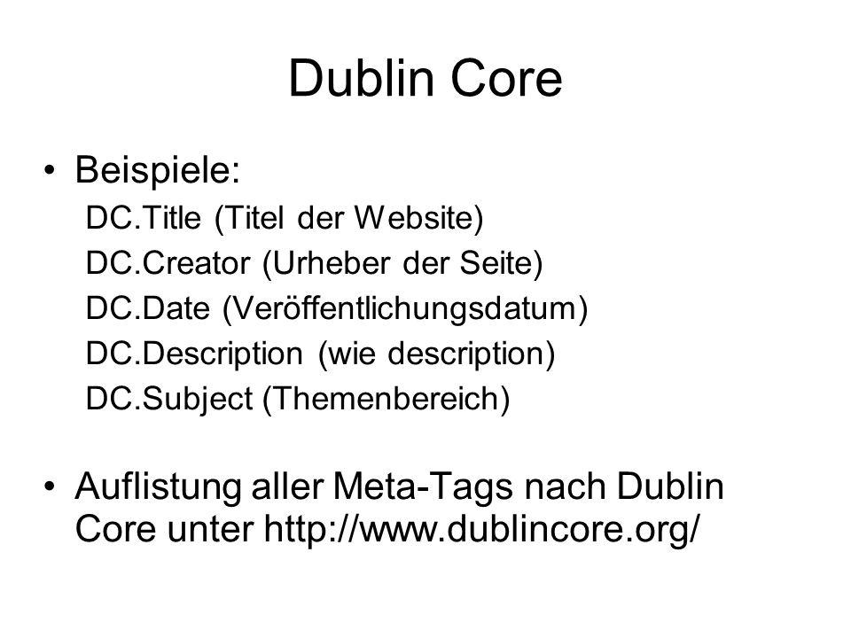Dublin Core Beispiele: DC.Title (Titel der Website) DC.Creator (Urheber der Seite) DC.Date (Veröffentlichungsdatum) DC.Description (wie description) DC.Subject (Themenbereich) Auflistung aller Meta-Tags nach Dublin Core unter http://www.dublincore.org/