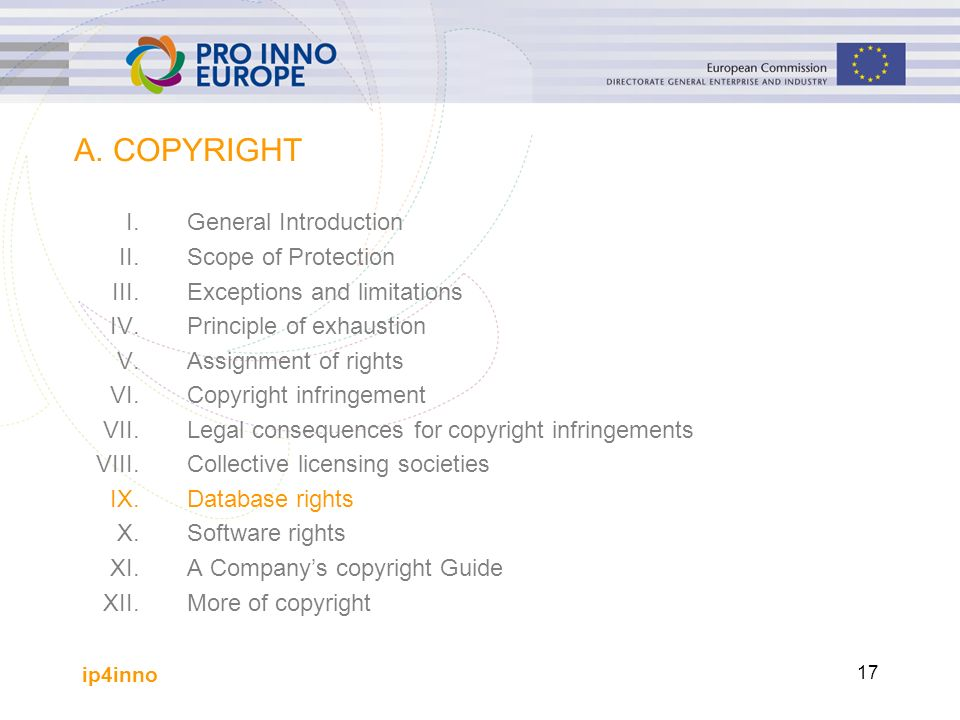 ip4inno 17 A. COPYRIGHT I.General Introduction II.Scope of Protection III.Exceptions and limitations IV.Principle of exhaustion V.Assignment of rights