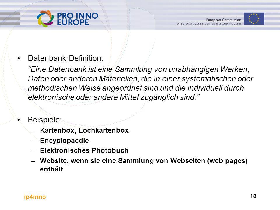 """ip4inno 18 Datenbank-Definition: """"Eine Datenbank ist eine Sammlung von unabhängigen Werken, Daten oder anderen Materielien, die in einer systematische"""