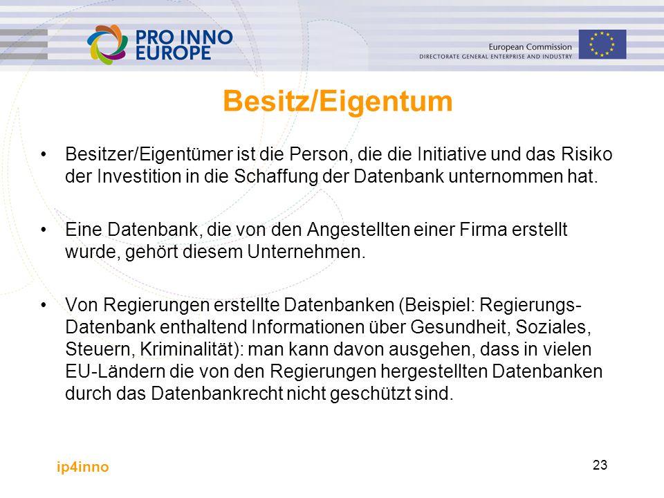 ip4inno 23 Besitz/Eigentum Besitzer/Eigentümer ist die Person, die die Initiative und das Risiko der Investition in die Schaffung der Datenbank unternommen hat.