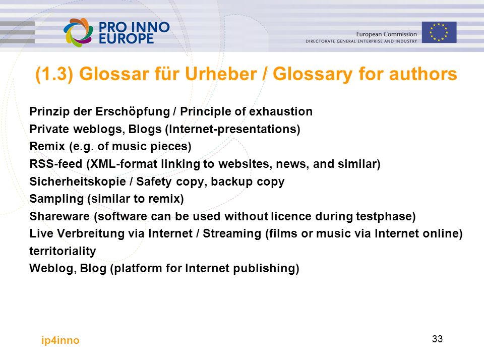 ip4inno 33 (1.3) Glossar für Urheber / Glossary for authors Prinzip der Erschöpfung / Principle of exhaustion Private weblogs, Blogs (Internet-presentations) Remix (e.g.
