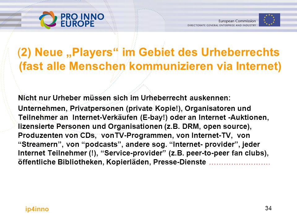 """ip4inno 34 (2) Neue """"Players"""" im Gebiet des Urheberrechts (fast alle Menschen kommunizieren via Internet) Nicht nur Urheber müssen sich im Urheberrech"""