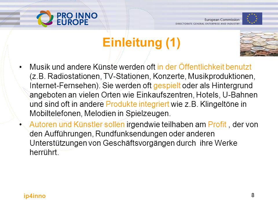ip4inno 8 Einleitung (1) Musik und andere Künste werden oft in der Öffentlichkeit benutzt (z.B. Radiostationen, TV-Stationen, Konzerte, Musikproduktio